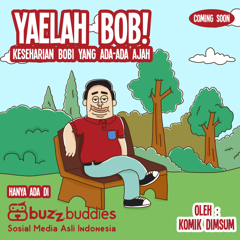 Yaelah Bob!! Ekslusif Buzzbuddies